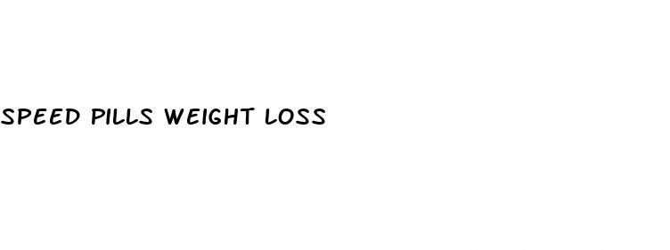 Speed Pills Weight Loss