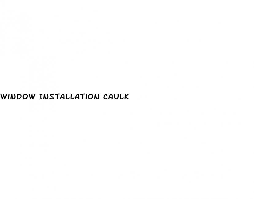 Window Installation Caulk