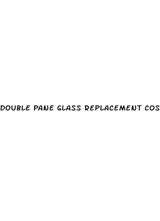 Double Pane Glass Replacement Cost